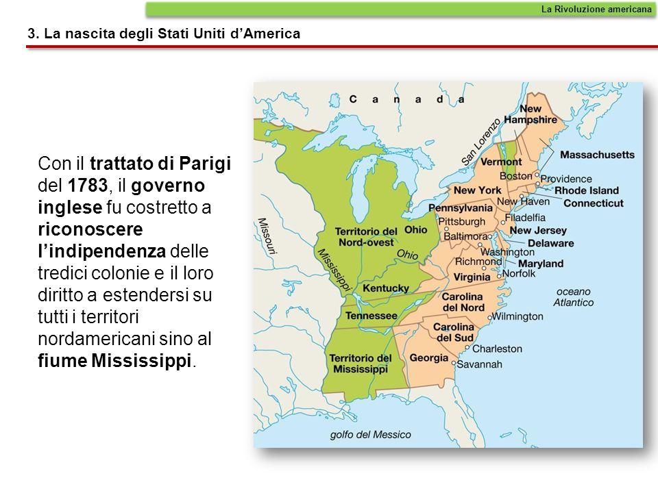 Con il trattato di Parigi del 1783, il governo inglese fu costretto a riconoscere lindipendenza delle tredici colonie e il loro diritto a estendersi s