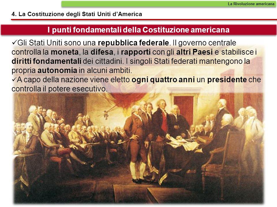 A capo della nazione viene eletto ogni quattro anni un presidente che controlla il potere esecutivo. 4. La Costituzione degli Stati Uniti dAmerica I p