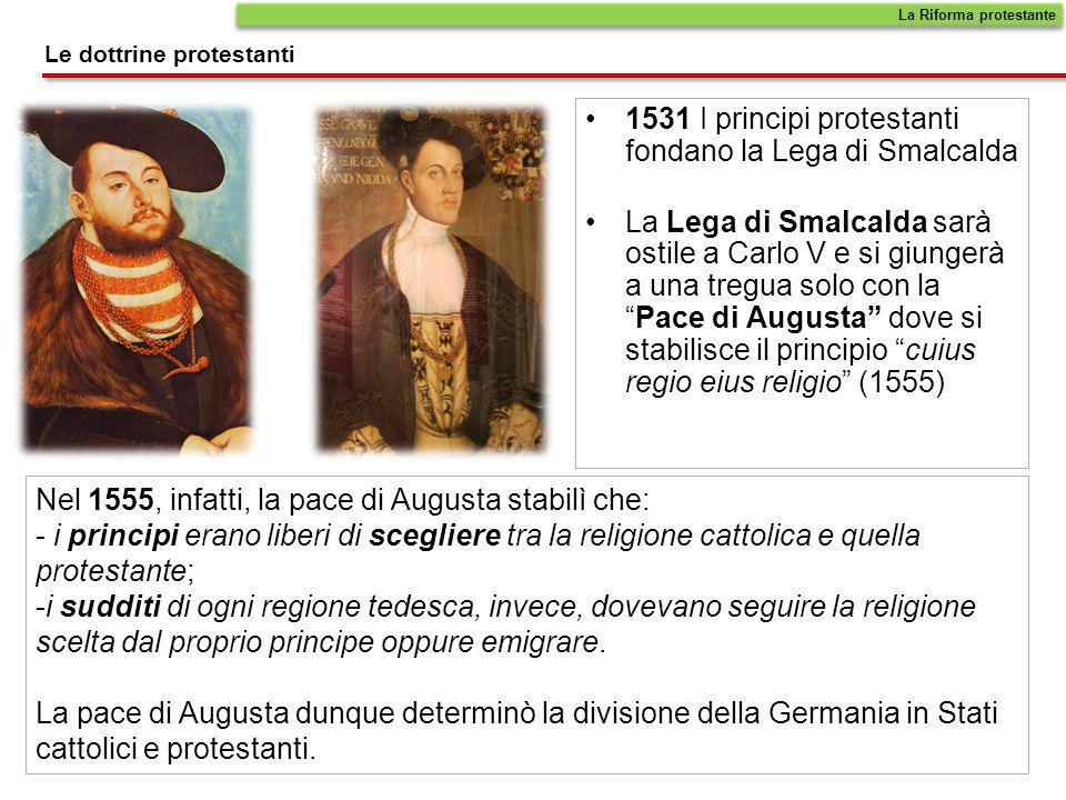 1531 I principi protestanti fondano la Lega di Smalcalda La Lega di Smalcalda sarà ostile a Carlo V e si giungerà a una tregua solo con laPace di Augu