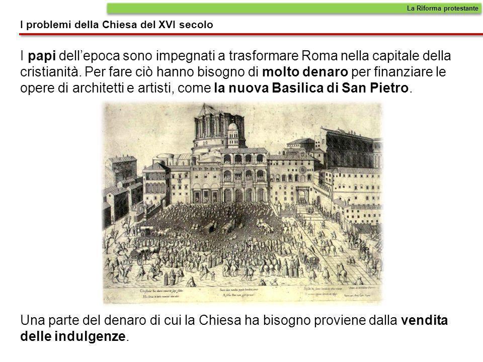 I papi dellepoca sono impegnati a trasformare Roma nella capitale della cristianità. Per fare ciò hanno bisogno di molto denaro per finanziare le oper