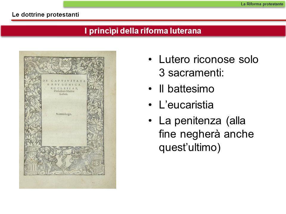 Lutero riconose solo 3 sacramenti: Il battesimo Leucaristia La penitenza (alla fine negherà anche questultimo) La Riforma protestante Le dottrine prot