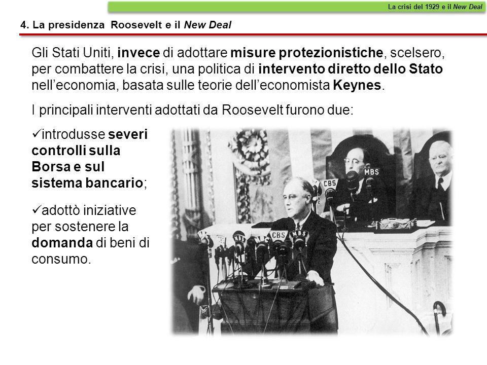 4. La presidenza Roosevelt e il New Deal La crisi del 1929 e il New Deal Gli Stati Uniti, invece di adottare misure protezionistiche, scelsero, per co