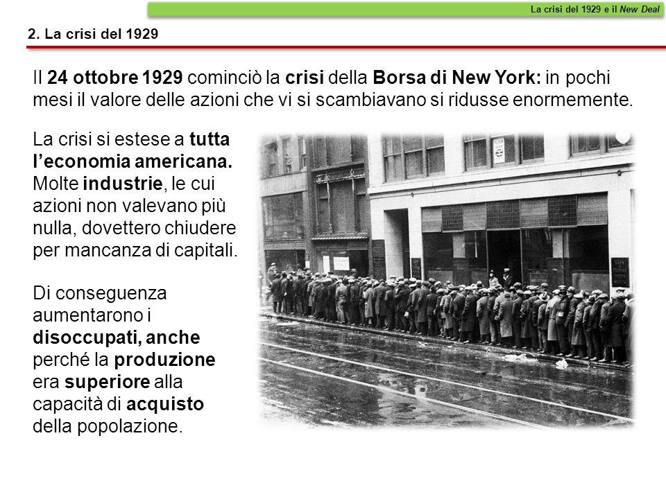 Il 24 ottobre 1929 cominciò la crisi della Borsa di New York: in pochi mesi il valore delle azioni che vi si scambiavano si ridusse enormemente. 2. La