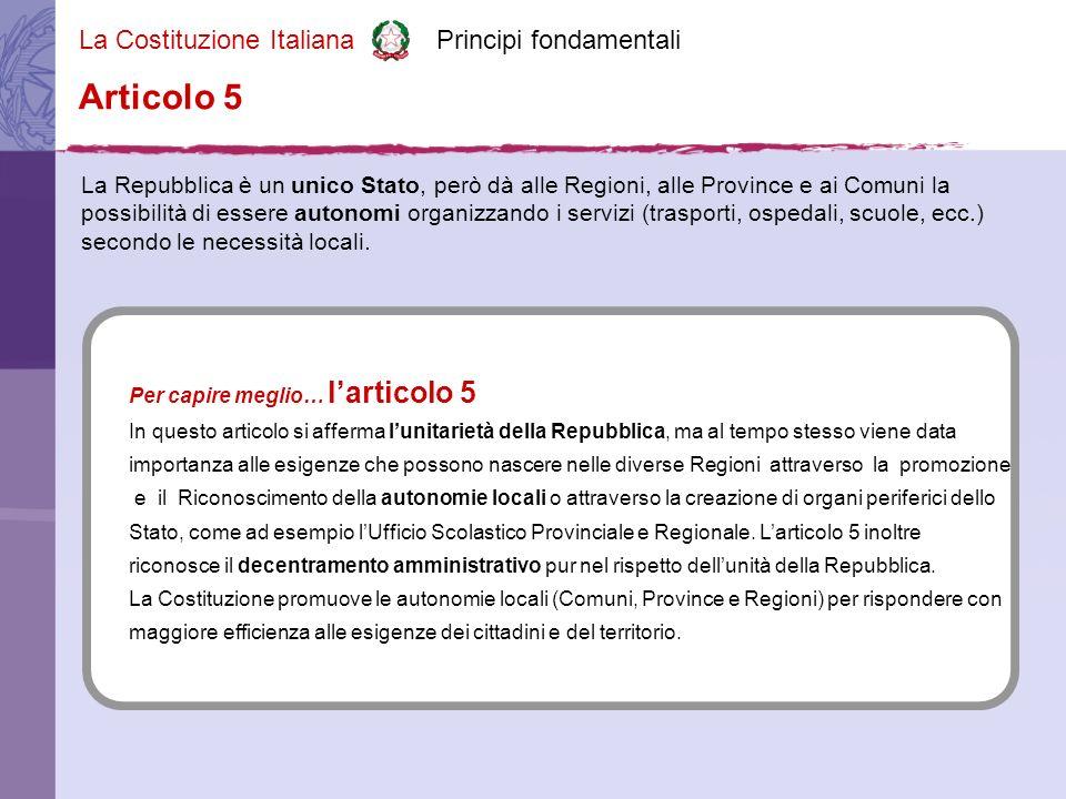 La Costituzione Italiana Principi fondamentali La Repubblica è un unico Stato, però dà alle Regioni, alle Province e ai Comuni la possibilità di essere autonomi organizzando i servizi (trasporti, ospedali, scuole, ecc.) secondo le necessità locali.