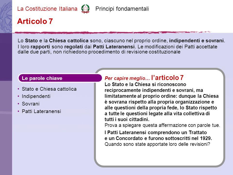 La Costituzione Italiana Principi fondamentali Lo Stato e la Chiesa cattolica sono, ciascuno nel proprio ordine, indipendenti e sovrani.