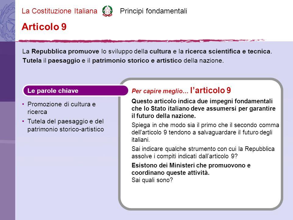 La Costituzione Italiana Principi fondamentali La Repubblica aiuta la diffusione della cultura, la ricerca scientifica e tecnica.