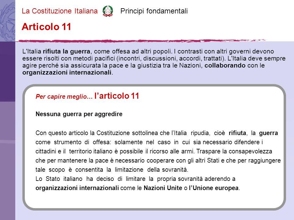 La Costituzione Italiana Principi fondamentali L Italia rifiuta la guerra, come offesa ad altri popoli.