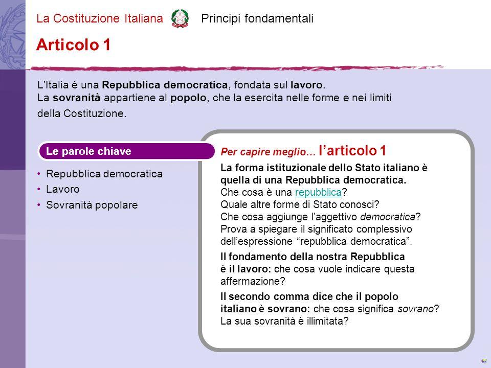 La Costituzione Italiana Principi fondamentali L Italia è una Repubblica democratica, fondata sul lavoro.