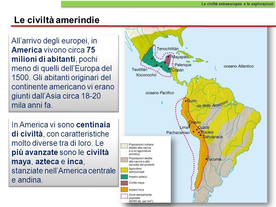 Le civiltà extraeuropee e le esplorazioni Le civiltà amerindie Allarrivo degli europei, in America vivono circa 75 milioni di abitanti, pochi meno di