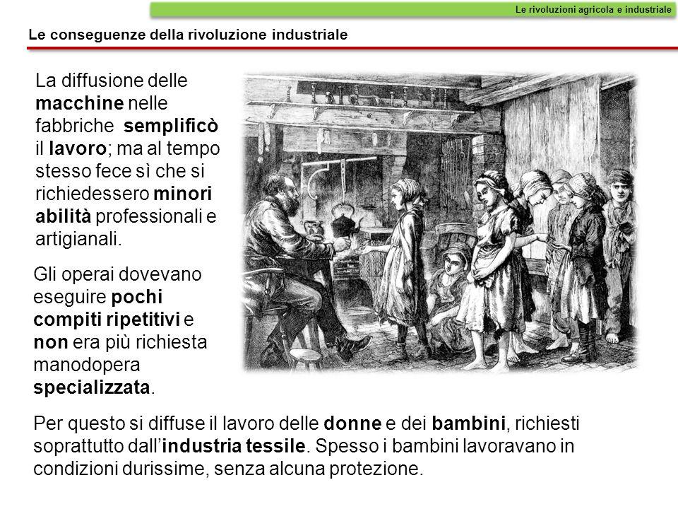 La diffusione delle macchine nelle fabbriche semplificò il lavoro; ma al tempo stesso fece sì che si richiedessero minori abilità professionali e arti
