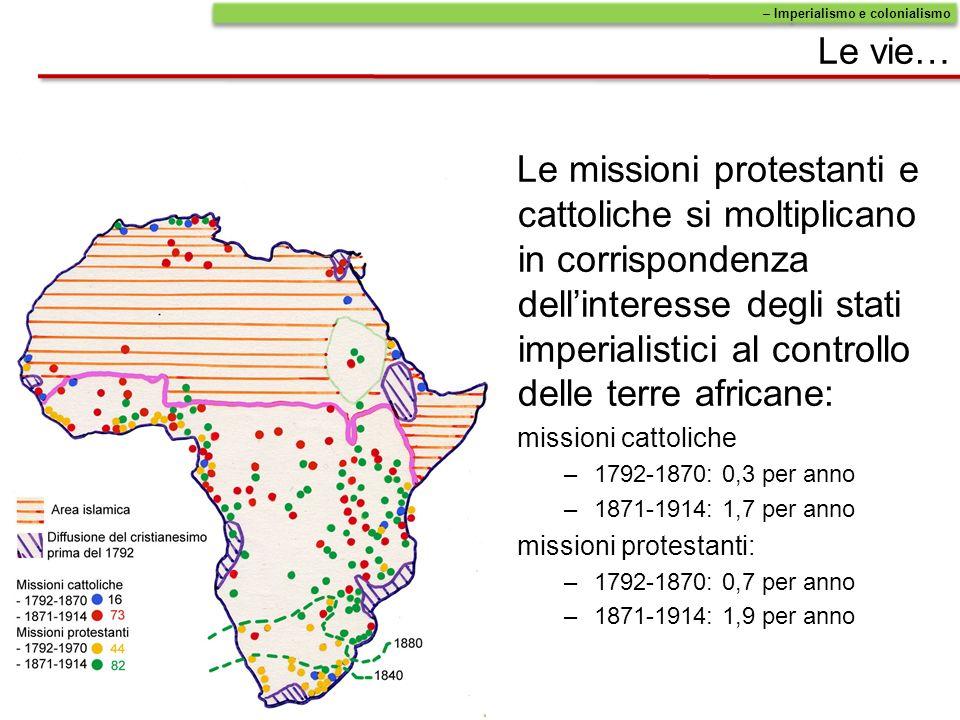 Le vie… Le missioni protestanti e cattoliche si moltiplicano in corrispondenza dellinteresse degli stati imperialistici al controllo delle terre afric