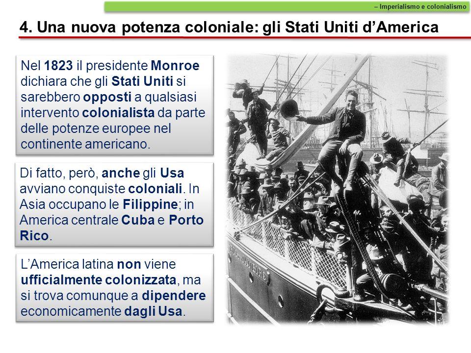 Nel 1823 il presidente Monroe dichiara che gli Stati Uniti si sarebbero opposti a qualsiasi intervento colonialista da parte delle potenze europee nel