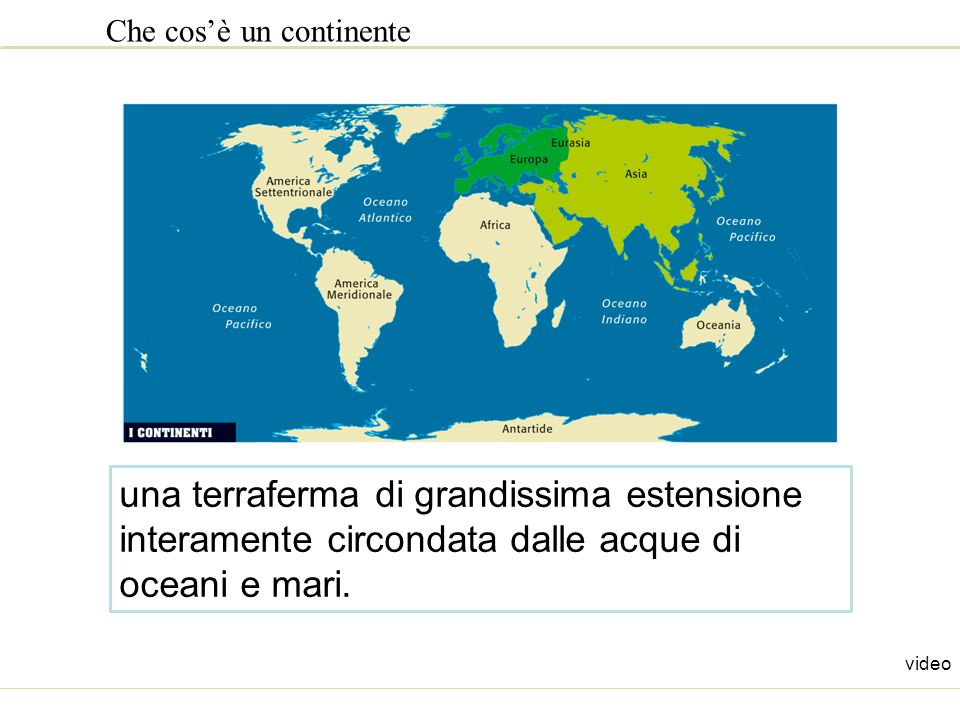 Che cosè un continente una terraferma di grandissima estensione interamente circondata dalle acque di oceani e mari. video