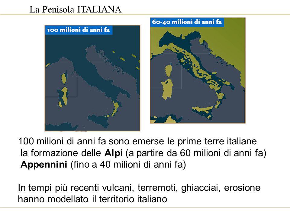 La Penisola ITALIANA 100 milioni di anni fa sono emerse le prime terre italiane la formazione delle Alpi (a partire da 60 milioni di anni fa) Appennin
