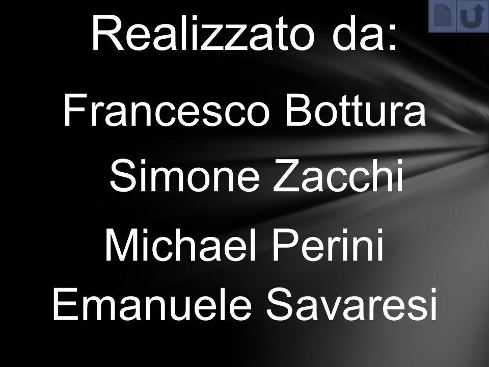 Realizzato da: Francesco Bottura Simone Zacchi Michael Perini Emanuele Savaresi