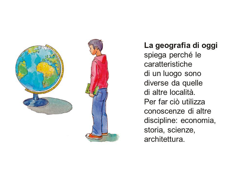 La geografia di oggi spiega perché le caratteristiche di un luogo sono diverse da quelle di altre località. Per far ciò utilizza conoscenze di altre d