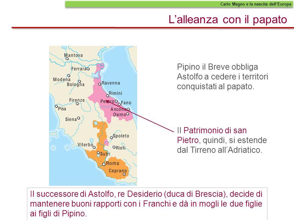 Pipino il Breve obbliga Astolfo a cedere i territori conquistati al papato. Il Patrimonio di san Pietro, quindi, si estende dal Tirreno allAdriatico.