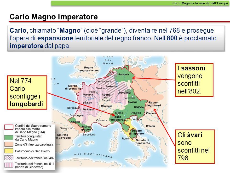 Carlo, chiamato Magno (cioè grande), diventa re nel 768 e prosegue lopera di espansione territoriale del regno franco. Nell800 è proclamato imperatore