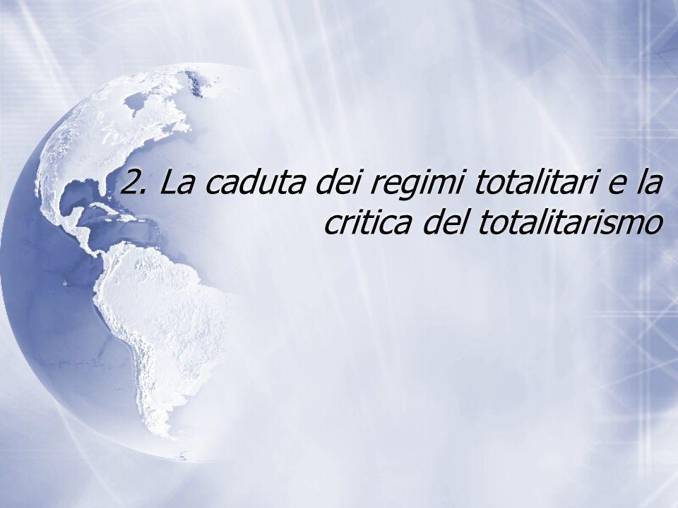 2. La caduta dei regimi totalitari e la critica del totalitarismo