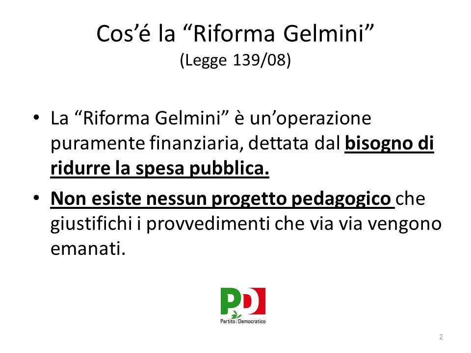 Cosé la Riforma Gelmini (Legge 139/08) La Riforma Gelmini è unoperazione puramente finanziaria, dettata dal bisogno di ridurre la spesa pubblica.
