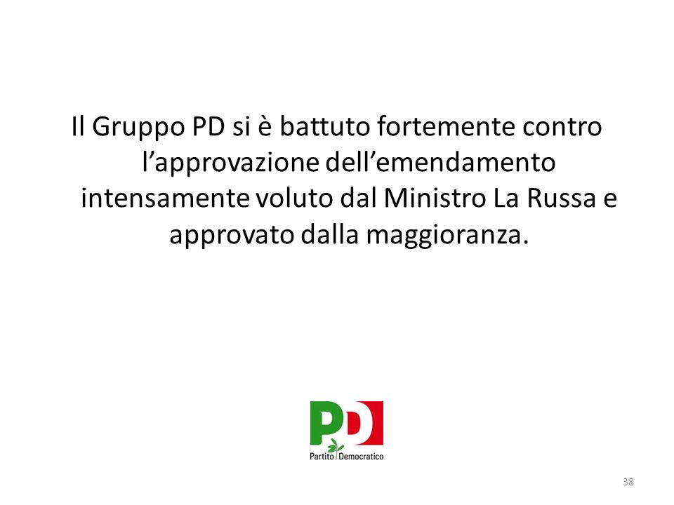 Il Gruppo PD si è battuto fortemente contro lapprovazione dellemendamento intensamente voluto dal Ministro La Russa e approvato dalla maggioranza.