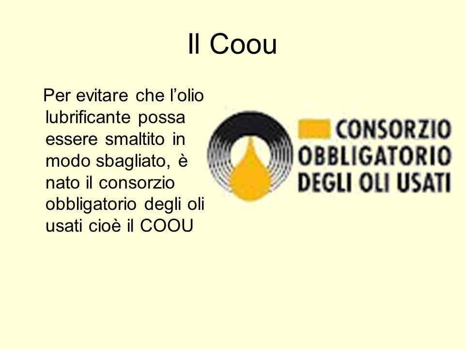 Il Coou Per evitare che lolio lubrificante possa essere smaltito in modo sbagliato, è nato il consorzio obbligatorio degli oli usati cioè il COOU