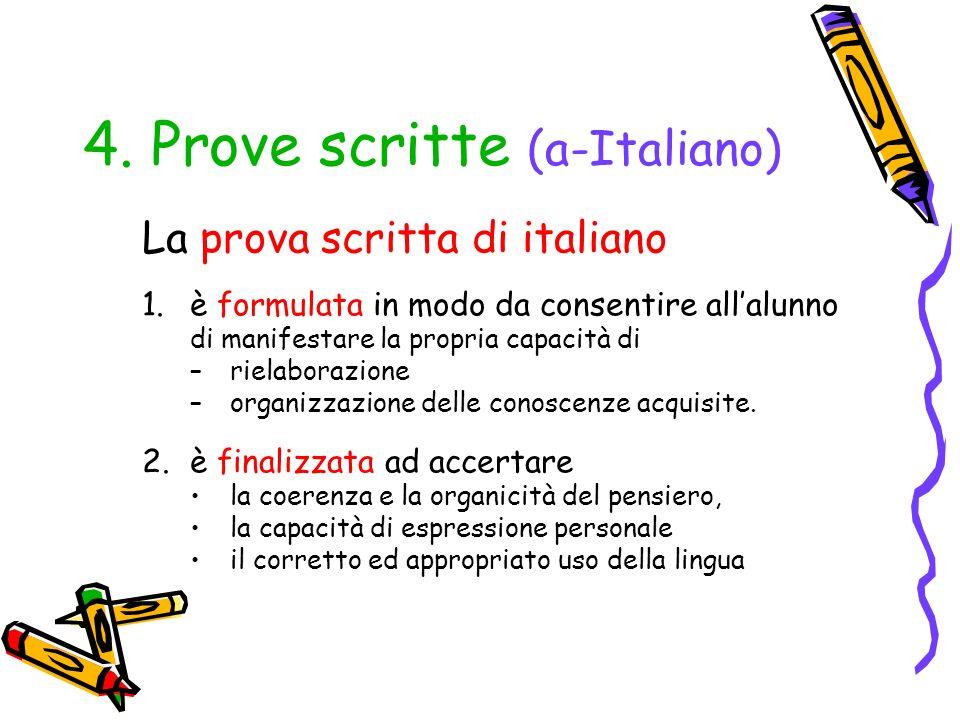 4. Prove scritte (a-Italiano) La prova scritta di italiano 1.è formulata in modo da consentire allalunno di manifestare la propria capacità di –rielab
