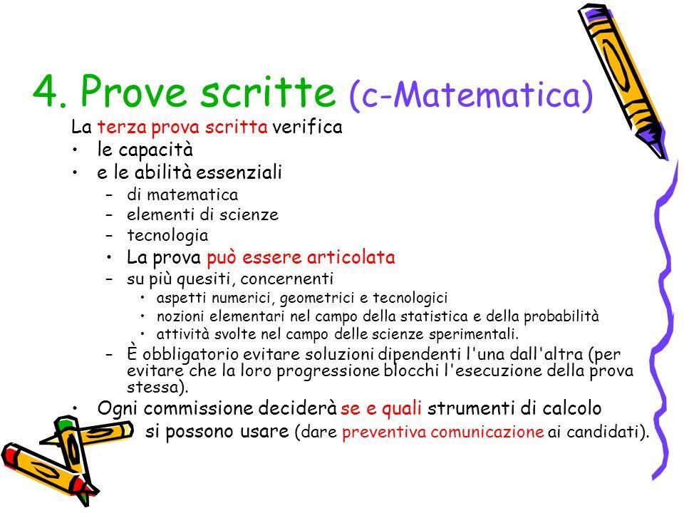 4. Prove scritte (c-Matematica) La terza prova scritta verifica le capacità e le abilità essenziali –di matematica –elementi di scienze –tecnologia La