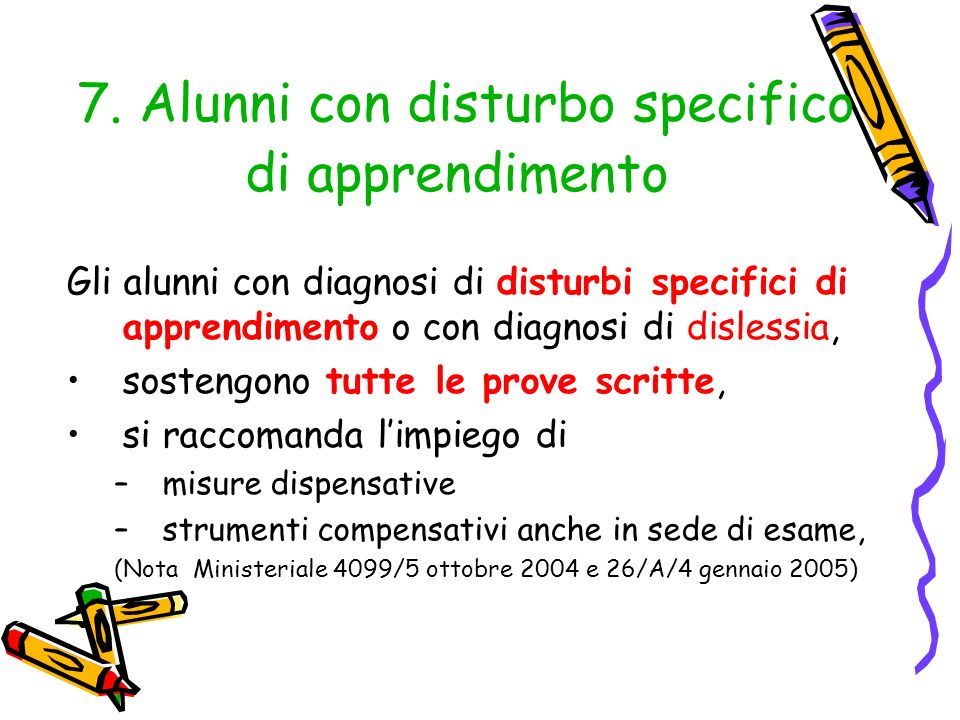 7. Alunni con disturbo specifico di apprendimento Gli alunni con diagnosi di disturbi specifici di apprendimento o con diagnosi di dislessia, sostengo