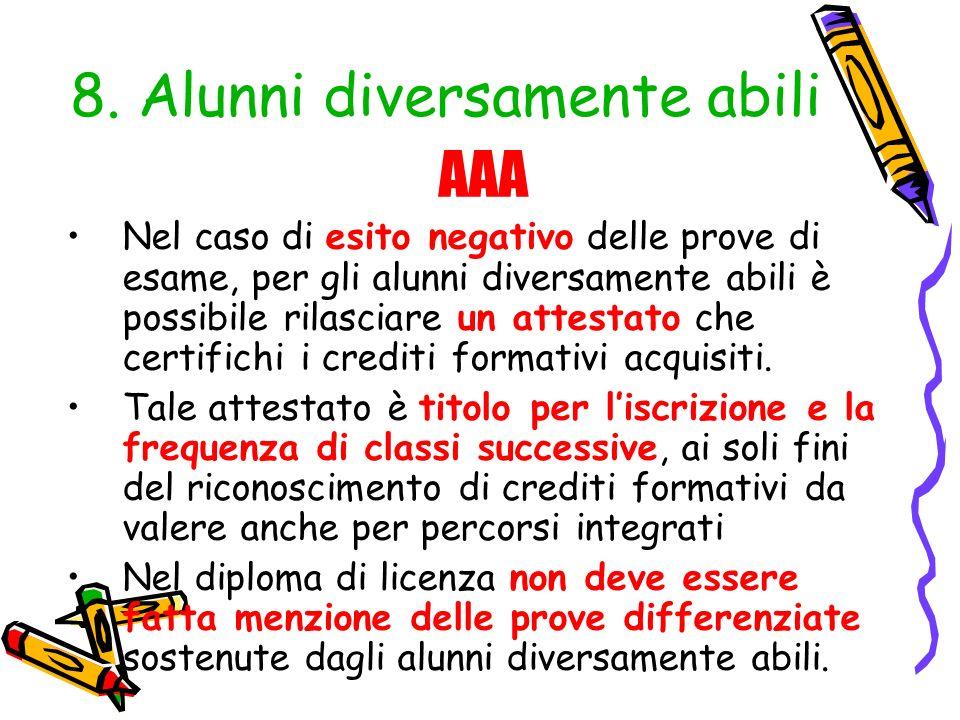 8. Alunni diversamente abili AAA Nel caso di esito negativo delle prove di esame, per gli alunni diversamente abili è possibile rilasciare un attestat