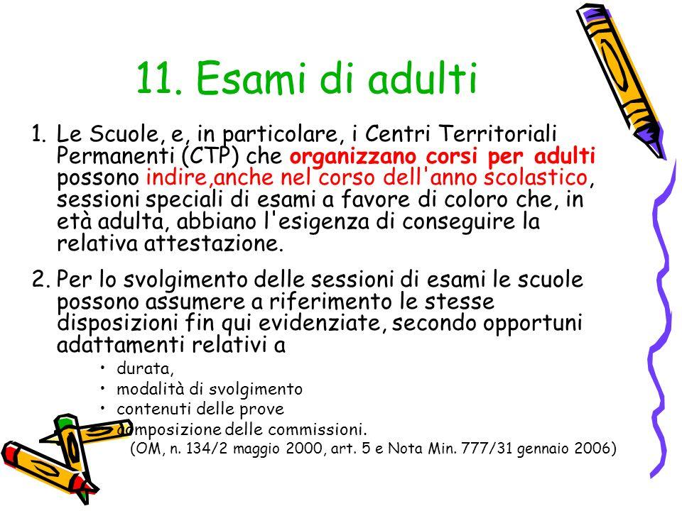 11. Esami di adulti 1.Le Scuole, e, in particolare, i Centri Territoriali Permanenti (CTP) che organizzano corsi per adulti possono indire,anche nel c