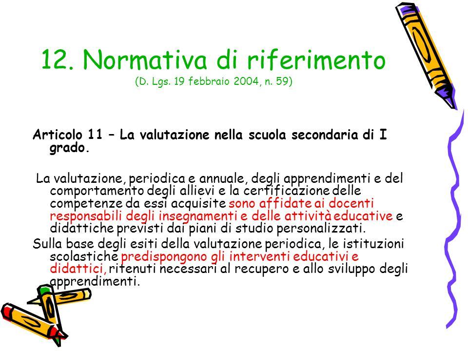 12. Normativa di riferimento (D. Lgs. 19 febbraio 2004, n. 59) Articolo 11 – La valutazione nella scuola secondaria di I grado. La valutazione, period