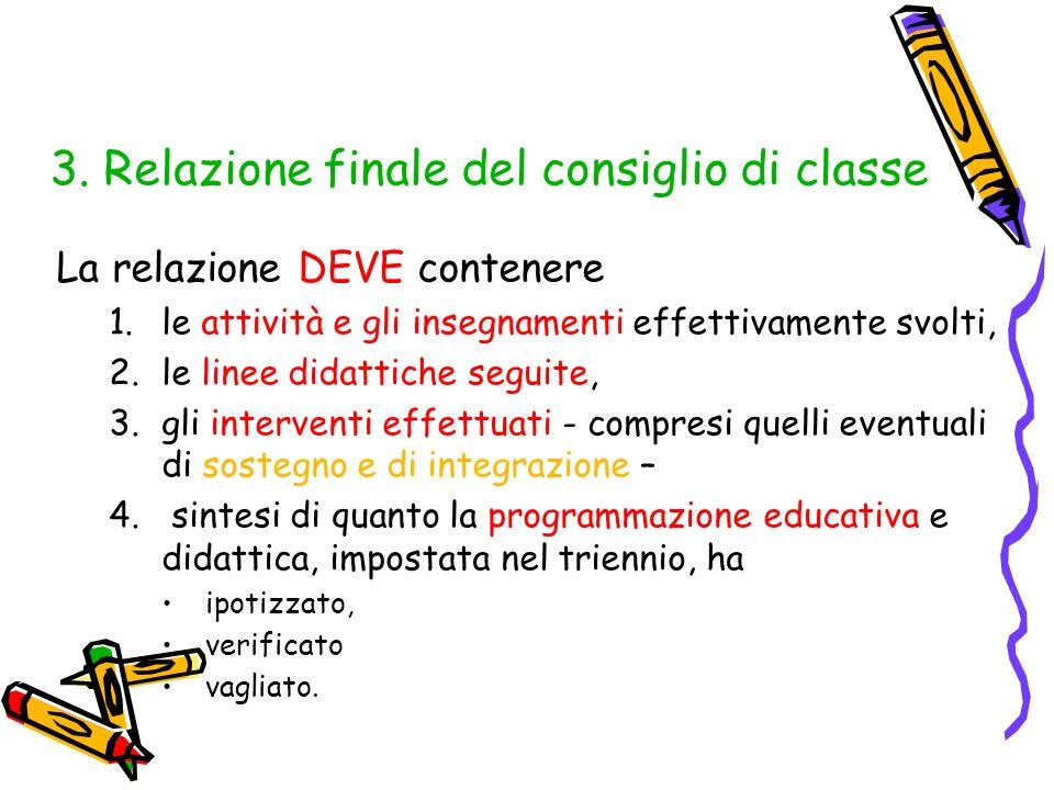 3. Relazione finale del consiglio di classe La relazione DEVE contenere 1.le attività e gli insegnamenti effettivamente svolti, 2.le linee didattiche