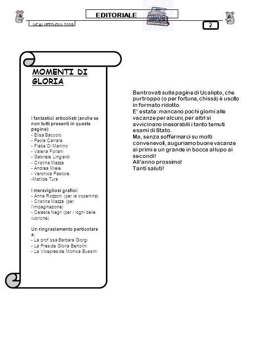 EDITORIALE UCALIPTO-GIU.2009 Bentrovati sulla pagine di Ucalipto, che purtroppo (o per fortuna, chissà) è uscito in formato ridotto. E estate: mancano