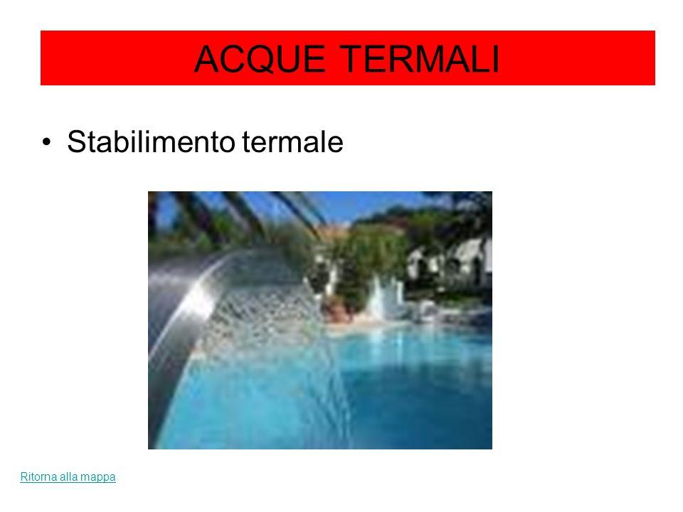 ACQUE TERMALI Stabilimento termale Ritorna alla mappa