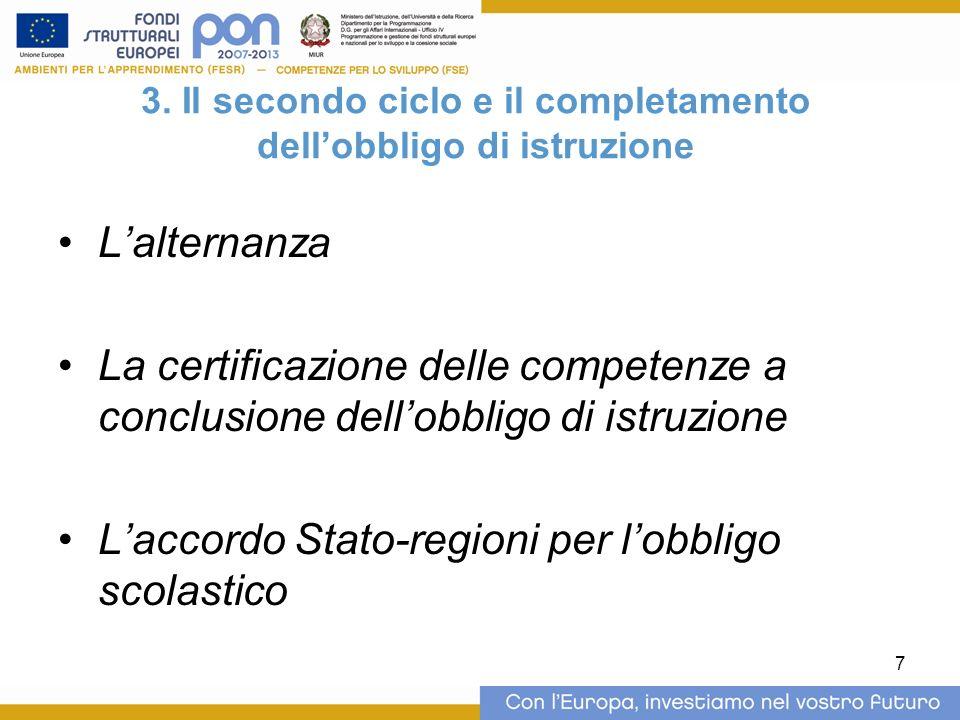 7 3. Il secondo ciclo e il completamento dellobbligo di istruzione Lalternanza La certificazione delle competenze a conclusione dellobbligo di istruzi