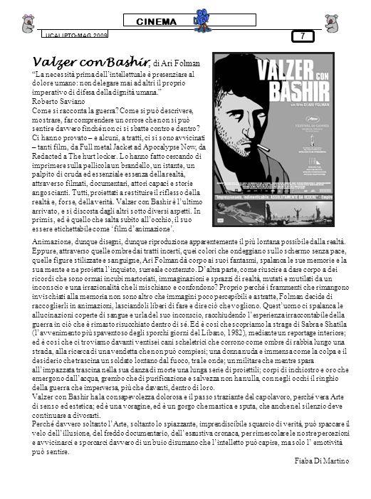 CINEMA UCALIPTO-MAG.2009 7 Valzer con Bashir, di Ari Folman La necessità prima dellintellettuale è presenziare al dolore umano: non delegare mai ad altri il proprio imperativo di difesa della dignità umana.