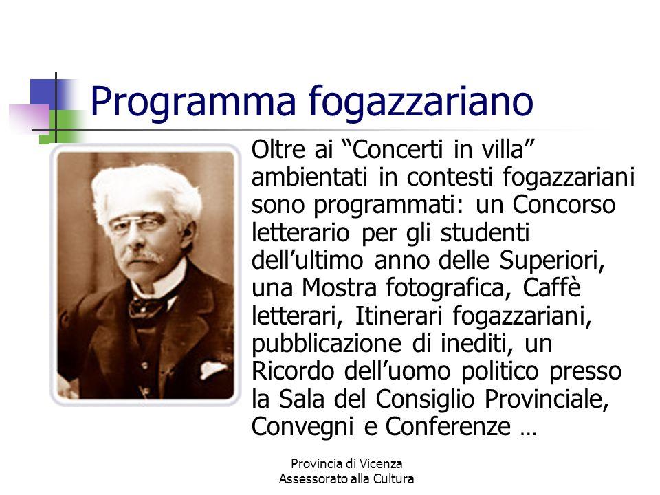 Provincia di Vicenza Assessorato alla Cultura Programma fogazzariano Oltre ai Concerti in villa ambientati in contesti fogazzariani sono programmati: