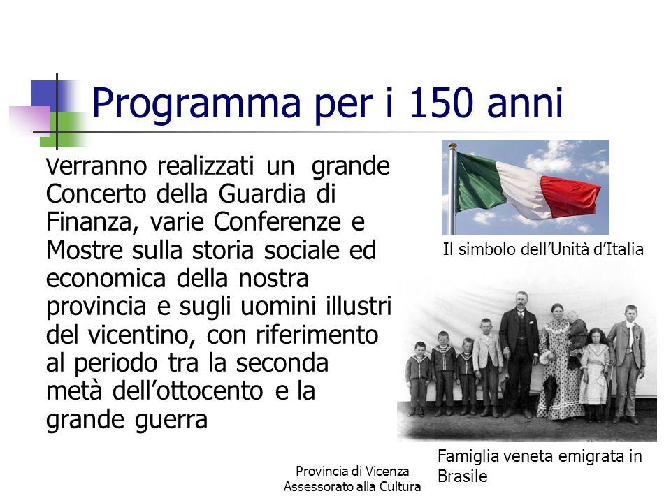 Provincia di Vicenza Assessorato alla Cultura Programma per i 150 anni V erranno realizzati un grande Concerto della Guardia di Finanza, varie Confere