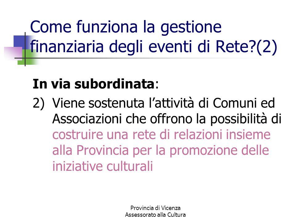 Provincia di Vicenza Assessorato alla Cultura Come funziona la gestione finanziaria degli eventi di Rete?(2) In via subordinata: 2)Viene sostenuta lat