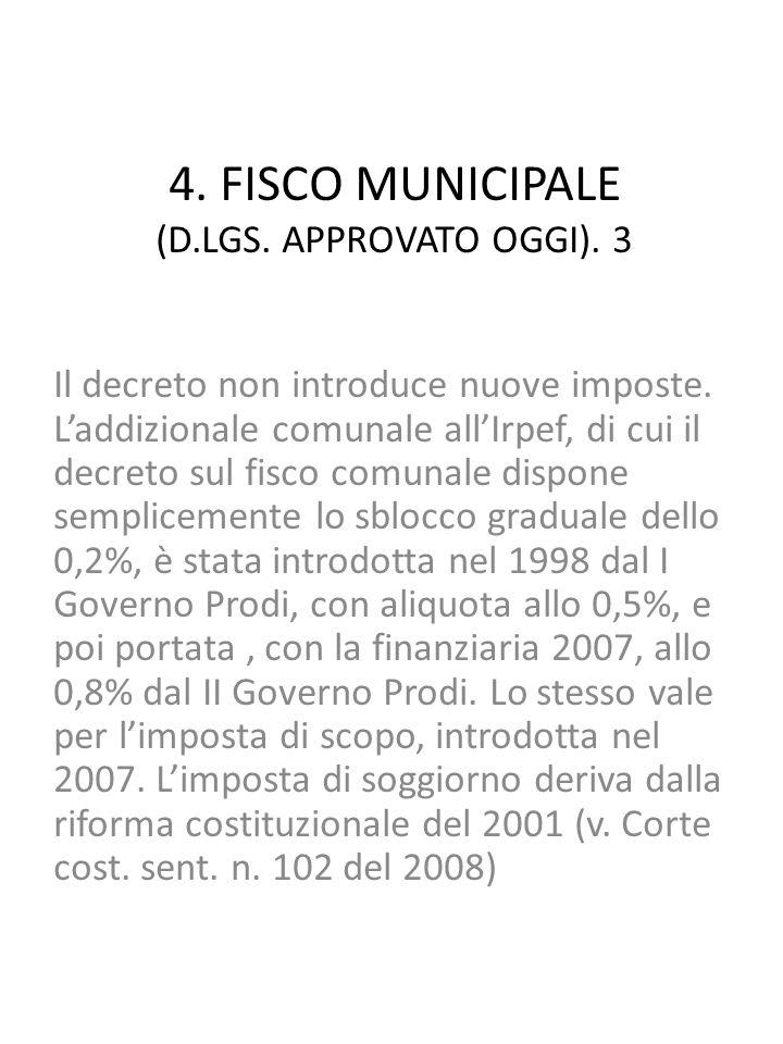 4. FISCO MUNICIPALE (D.LGS. APPROVATO OGGI). 3 Il decreto non introduce nuove imposte.
