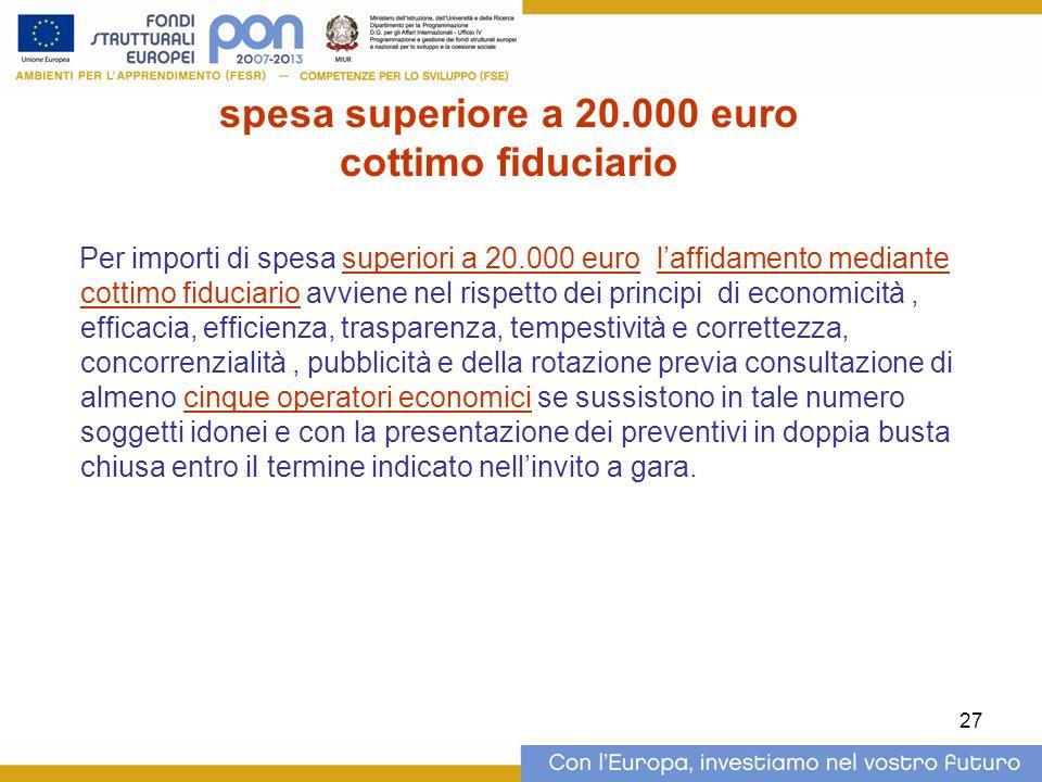 27 spesa superiore a 20.000 euro cottimo fiduciario Per importi di spesa superiori a 20.000 euro laffidamento mediante cottimo fiduciario avviene nel