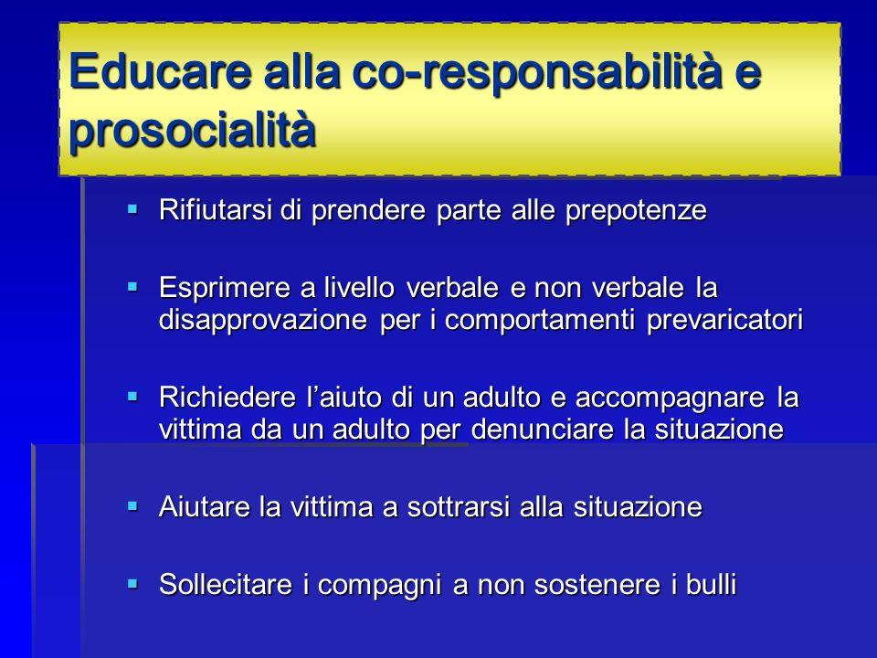 Educare alla co-responsabilità e prosocialità Rifiutarsi di prendere parte alle prepotenze Rifiutarsi di prendere parte alle prepotenze Esprimere a li