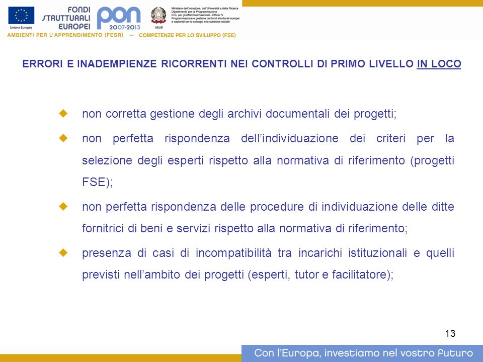 13 ERRORI E INADEMPIENZE RICORRENTI NEI CONTROLLI DI PRIMO LIVELLO IN LOCO non corretta gestione degli archivi documentali dei progetti; non perfetta