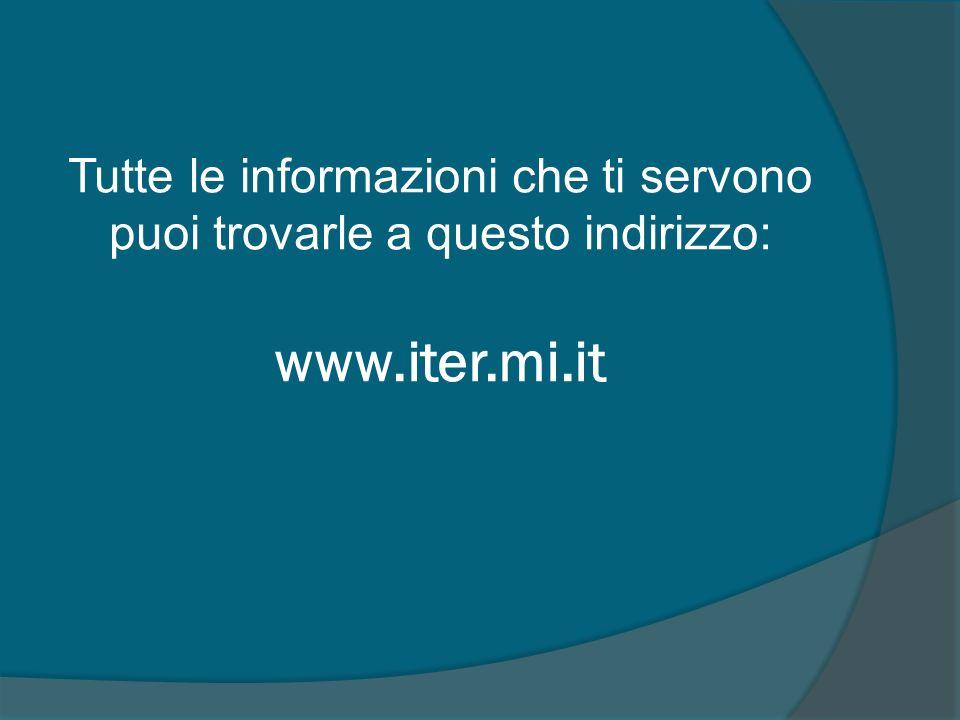 Tutte le informazioni che ti servono puoi trovarle a questo indirizzo: www.iter.mi.it