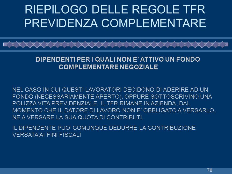 78 RIEPILOGO DELLE REGOLE TFR PREVIDENZA COMPLEMENTARE DIPENDENTI PER I QUALI NON E ATTIVO UN FONDO COMPLEMENTARE NEGOZIALE NEL CASO IN CUI QUESTI LAV