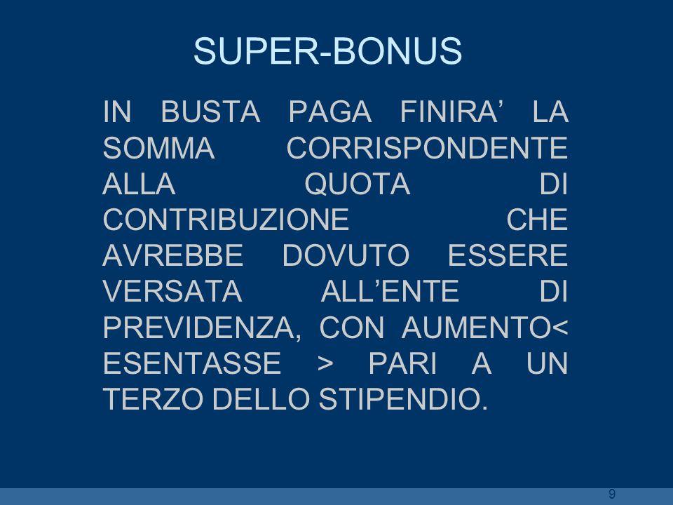 9 SUPER-BONUS IN BUSTA PAGA FINIRA LA SOMMA CORRISPONDENTE ALLA QUOTA DI CONTRIBUZIONE CHE AVREBBE DOVUTO ESSERE VERSATA ALLENTE DI PREVIDENZA, CON AU