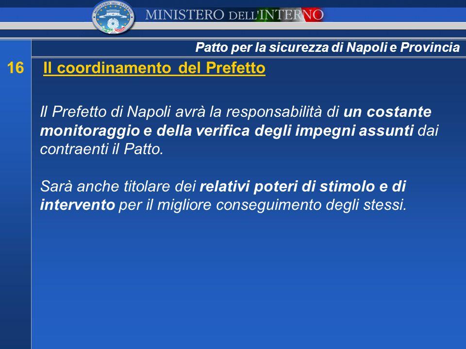 Patto per la sicurezza di Napoli e Provincia 16Il coordinamento del Prefetto Il Prefetto di Napoli avrà la responsabilità di un costante monitoraggio