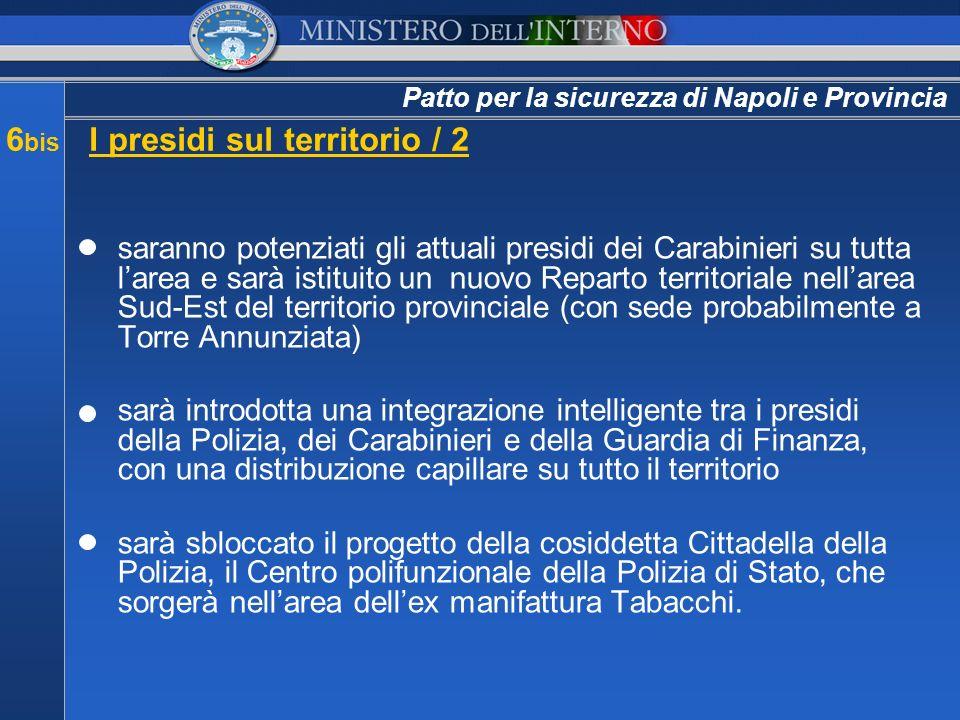 Patto per la sicurezza di Napoli e Provincia 6 bis I presidi sul territorio / 2 saranno potenziati gli attuali presidi dei Carabinieri su tutta larea