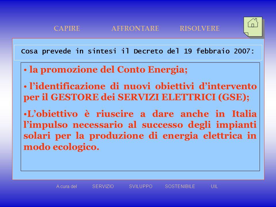 la promozione del Conto Energia; lidentificazione di nuovi obiettivi dintervento per il GESTORE dei SERVIZI ELETTRICI (GSE); Lobiettivo è riuscire a dare anche in Italia limpulso necessario al successo degli impianti solari per la produzione di energia elettrica in modo ecologico.
